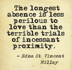 Edna St. Vincent Millay.  I fear that she is right.
