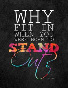 Why fit in when you were born to stand out? Absolutely!