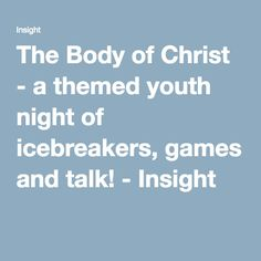 The Body of Christ - a themed youth night of icebreakers, games and talk! - Insight