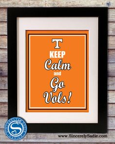 University of Tennessee Volunteers Keep Calm and Go Vols by SincerelySadieDesign @ etsy