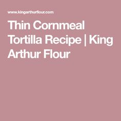 Thin Cornmeal Tortilla Recipe | King Arthur Flour