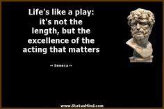Life's like a play: it's not the length, but the excellence of the acting that matters - Seneca Quotes - StatusMind.com