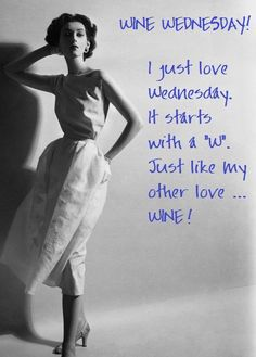Wine Wednesday! follows Tonic n Gin Tuesday, preceeds Tequilla Thursday and Fortified Fridays :) Oh Happy Happy Days xxx