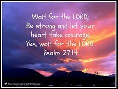 Wait for the LORD~ Psalm 27:4