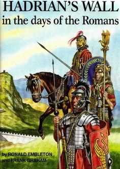 Hadrian's Wall in the Days of the Romans: Ronald Embleton, Frank Graham