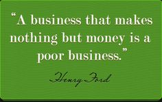"A business that makes nothing but money is a poor business, indeed! What do you think makes a business successful? Many people, when asked this question, would probably say something like, ""When it..."