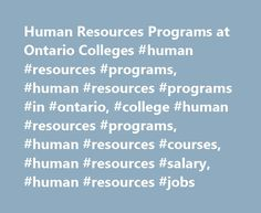 Human Resources Programs at Ontario Colleges #human #resources #programs, #human #resources #programs #in #ontario, #college #human #resources #programs, #human #resources #courses, #human #resources #salary, #human #resources #jobs http://austin.remmont.com/human-resources-programs-at-ontario-colleges-human-resources-programs-human-resources-programs-in-ontario-college-human-resources-programs-human-resources-courses-human-resources/  # Human Resources Programs at Ontario Colleges What to…