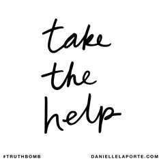 Take the help. Subscribe: DanielleLaPorte.com #Truthbomb #Words #Quotes