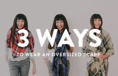 Our lovely designer, Haruka, shows off three ways to rock the oversize scarf this winter.