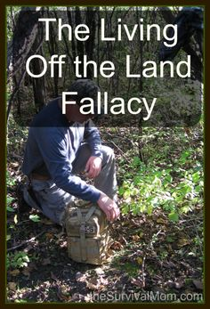 living off the land http://thesurvivalmom.com/living-off-land-fallacy/