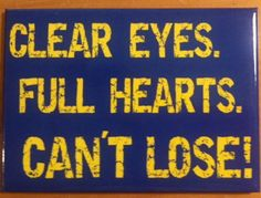 Clear Eyes. Full Hearts. Can't Lose!.