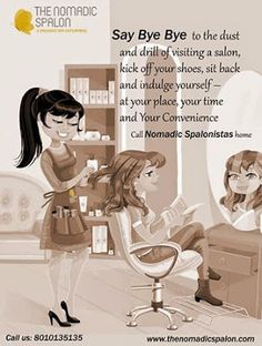 #Say_Bye_Bye to the #dust and drill of visiting a salon, kick off your shoes, sit back and indulge yourself – at your place, your time and Your Convenience Call #Nomadic_Spalonistas_home!!! www.thenomadicspalon.com
