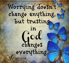 Trust in GOD Butterfly Art and Quote. Worrying doesn't change anything but trusting in God changes everything. Prayer Quotes, Bible Verses Quotes, Faith Quotes, Scriptures, Blessed Quotes, Religious Quotes, Spiritual Quotes, Positive Quotes, Quotes About God
