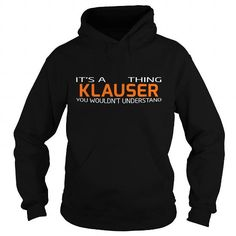 awesome It's KLAUSER Name T-Shirt Thing You Wouldn't Understand and Hoodie