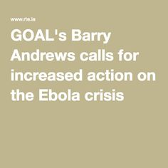 GOAL's Barry Andrews calls for increased action on the Ebola crisis No Response, Action, Goals, Math, News, Group Action, Math Resources, Mathematics