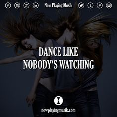 Dance like nobody's watching.  #quotes #quote #music #dance #like #party