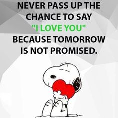 "Never pass up the chance to say, ""I love you,"" because tomorrow is not promised."