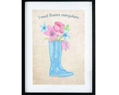 Poster - I need flowers everywhere