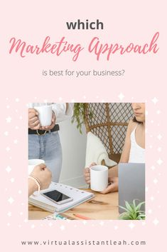 Which Marketing Approach Is Best for Your Business? | Virtual Assistant Leah %