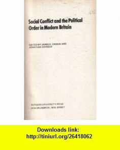 Social Conflict and the Political Order in Modern Britain (9780813509563) Jonathan Schneer, James E. Cronin , ISBN-10: 0813509564  , ISBN-13: 978-0813509563 ,  , tutorials , pdf , ebook , torrent , downloads , rapidshare , filesonic , hotfile , megaupload , fileserve