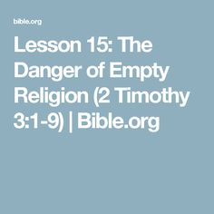 Lesson 15: The Danger of Empty Religion (2 Timothy 3:1-9) | Bible.org