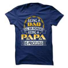 Being A Dad Is An Honor Being A PAPA Is Priceless - SHARE it with your family and friends, GREAT GIFT! **SPECIAL: By using the box search above, you can find great designs! Try starting with your NAME, your JOB or your HOBBIES, v.v... Thanks for your interest and orders! (Dad - Father's Day Tshirts)