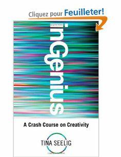InGENIUS: A Crash Course on Creativity: Amazon.fr: Tina Seelig: Livres anglais et étrangers
