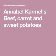 Annabel Karmel's Beef, carrot and sweet potatoes