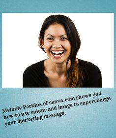Talk with Melanie Perkins of Canva.com on how to supercharge your marketing message with color and image.