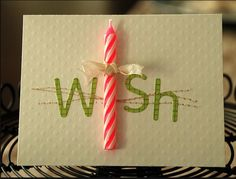 "cute idea for a birthday card - use a single candle to be the ""i"" in ""wish."""
