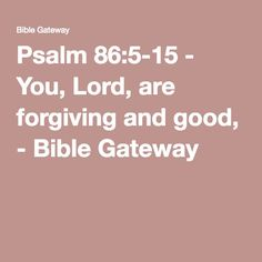 Psalm 86:5-15 - You, Lord, are forgiving and good, - Bible Gateway