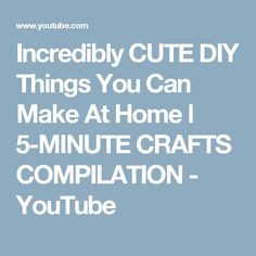 Incredibly CUTE DIY Things You Can Make At Home l 5-MINUTE CRAFTS COMPILATION - YouTube