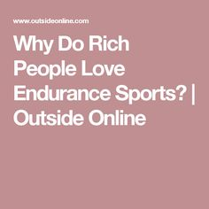 Why Do Rich People Love Endurance Sports? | Outside Online