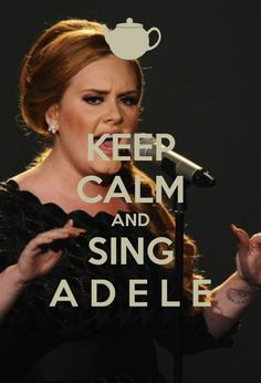 KEEP CALM AND SING A D E L E
