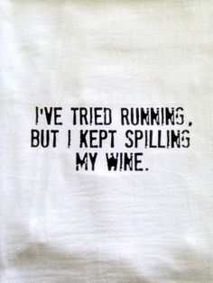 I've tried running but I kept spilling my wine funny flour sack tea towel by GollySistas, $8.50
