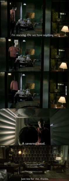 "Just Sherlock being Sherlock....when I saw the head in the fridge....hahaha I was like ""...OH! There's a head in the fridge! A HEAD IN THE FRIDGE!"" xD"