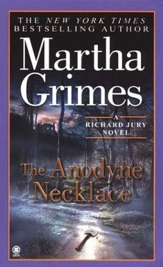 Martha Grimes  The Anodyne Necklace  Richard Jury is back and investigating a murder where the victim had her fingers cut off.