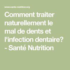 Comment traiter naturellement le mal de dents et l'infection dentaire? - Santé Nutrition