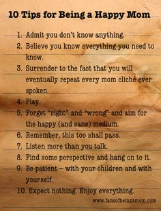 10 Tips for Being a Happy Mom.  I need to work on this!