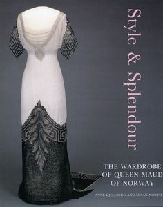 'Style & Splendour, The Wardrobe of Queen Maud of Norway 1896-1938' - 2005 - by Anne Kjellberg and Susan North - Publisher: V Publications, London