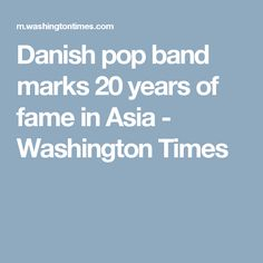 Danish pop band marks 20 years of fame in Asia - Washington Times