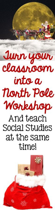 Turn your classroom into a North Pole workshop- and teach Social studies at the same time!