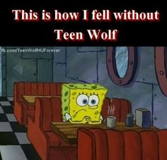 Thought it was This is how i 'feel' without Teen Wolf