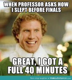 Truest words ever spoken for college students. Every semester during finals I am Buddy. Stressed out even though I'm smiling.