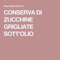 CONSERVA DI ZUCCHINE GRIGLIATE SOTT'OLIO