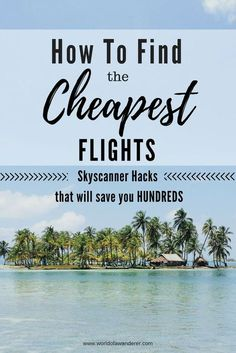 Travel hacks on how to find the cheapest flights and save hundreds of dollars with Skyscanner