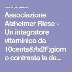Associazione Alzheimer Riese - Un integratore vitaminico da 10cents/giorno contrasta la demenza: allora perché spendere miliardi per le medicine? Alzheimer, Reiki, Detox, The Cure, Stress, Healthy, Clean Eating, Mary, Vitamin D