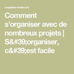 Comment s'organiser avec de nombreux projets   S'organiser, c'est facile
