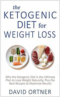 The Ketogenic Diet for Weight Loss: Why the Ketogenic Diet is the Ultimate Plan to Lose Weight Naturally, Plus the Best Recipes to Maximize Results: (Ketogenic Diet for Beginners, Low Carb Diet) by David Ortner, http://www.amazon.com/dp/B00PPITRUG/ref=cm_sw_r_pi_dp_K2XBub1XS86D7