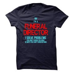 i am FUNERAL DIRECTOR Cool Funeral director T Shirt (*_*)